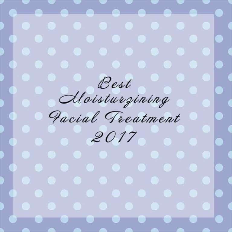 Best Moisturizing Facial Treatment 2017
